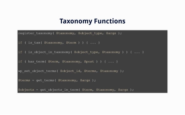 Taxonomy Functions  register_taXonomy( $taxonomy,  $object_type,  $args );  if ( isitax( $taxonomy,  $term ) ) { if ( isio...