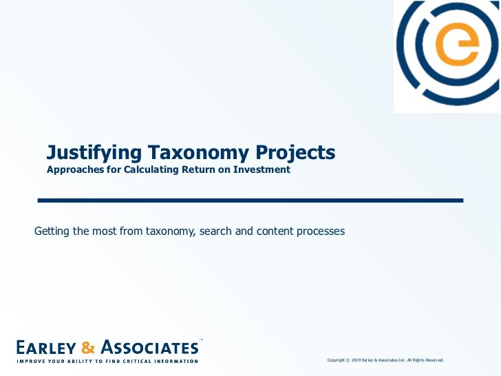 Justifying Taxonomy Projects  Approaches for Calculating Return on Investment  Getting the most from taxonomy, search and ...