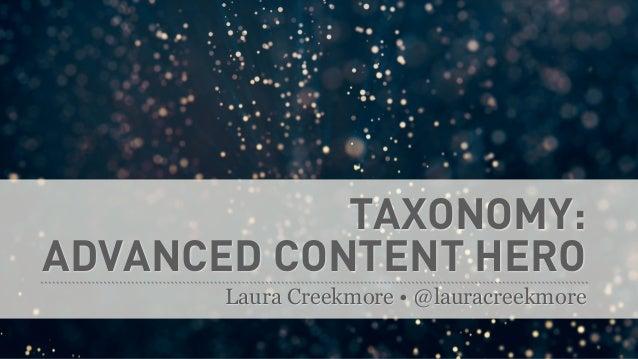 TAXONOMY: ADVANCED CONTENT HERO Laura Creekmore • @lauracreekmore