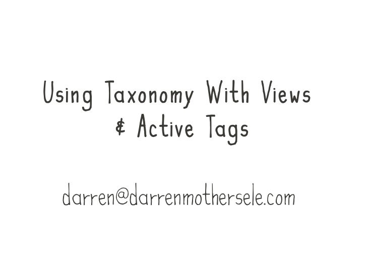 Using Taxonomy With Views       & Active Tags darren@darrenmothersele.com