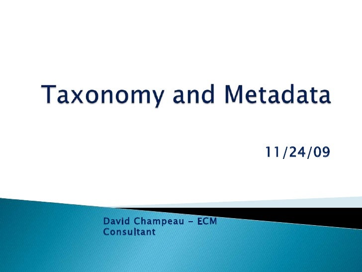Taxonomy and Metadata<br />11/24/09<br />David Champeau - ECM Consultant<br />