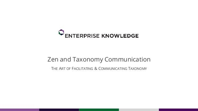 Zen and Taxonomy Communication THE ART OF FACILITATING & COMMUNICATING TAXONOMY