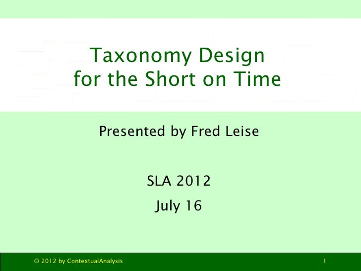 Taxonomy Design            for the Short on Time                    Presented by Fred Leise                               ...