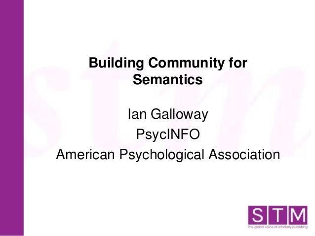 Building Community for Semantics  Ian Galloway Psyc| NFO American Psychological Association  the glcrir:  ~'i. '~. 'r=  5-...
