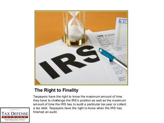 The Right to Finality Taxpayers have the right to know the maximum amount of time they have to challenge the IRS's positio...