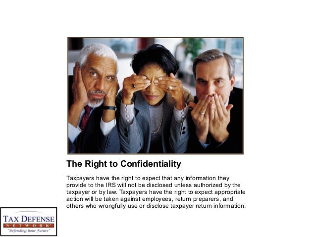 The Right to Confidentiality Taxpayers have the right to expect that any information they provide to the IRS will not be d...