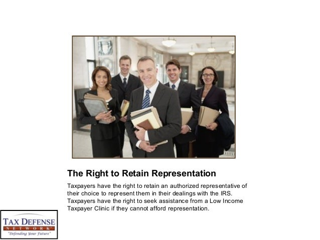 The Right to Retain Representation Taxpayers have the right to retain an authorized representative of their choice to repr...