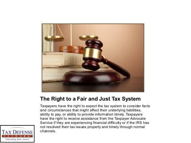 The Right to a Fair and Just Tax System Taxpayers have the right to expect the tax system to consider facts and circumstan...