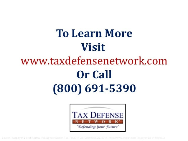 To Learn More Visit www.taxdefensenetwork.com Or Call (800) 691-5390 Source: Taxpayer Bill of Rights, IRS Special Edition ...