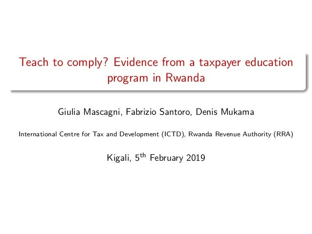 Teach to comply? Evidence from a taxpayer education program in Rwanda Giulia Mascagni, Fabrizio Santoro, Denis Mukama Inte...