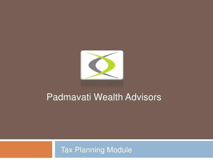 Padmavati Wealth Advisors<br />Tax Planning Module<br />