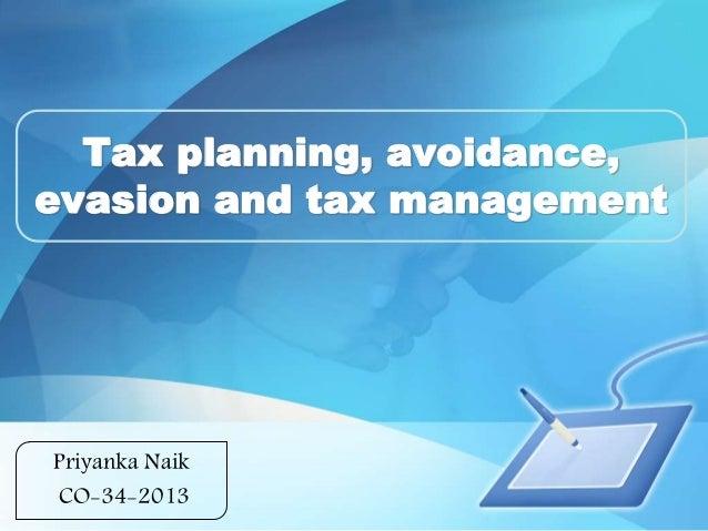 Tax planning, avoidance,  evasion and tax management  Priyanka Naik  CO-34-2013