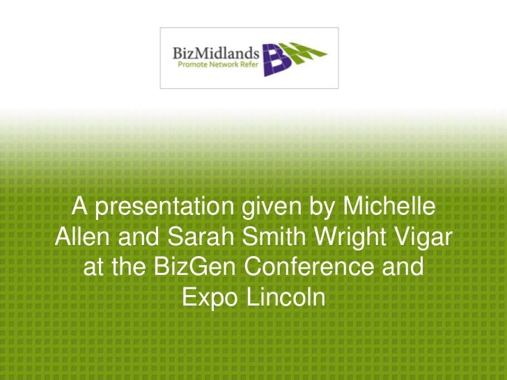 A presentation given by MichelleAllen and Sarah Smith Wright Vigar   at the BizGen Conference and            Expo Lincoln