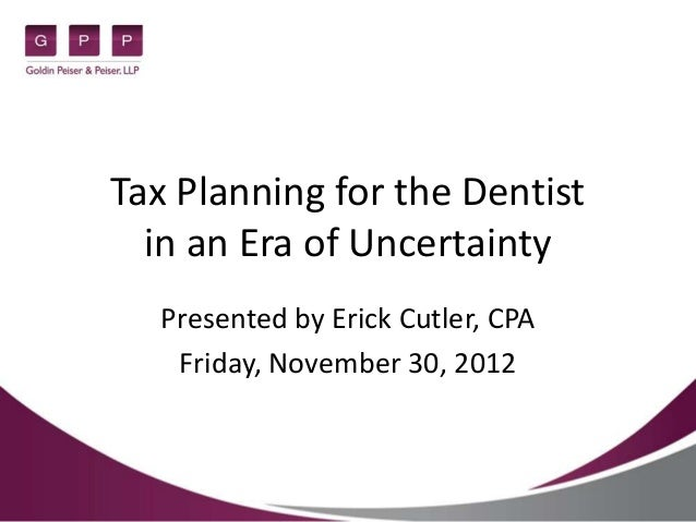 Tax Planning for the Dentist  in an Era of Uncertainty  Presented by Erick Cutler, CPA   Friday, November 30, 2012
