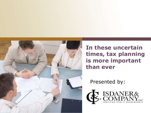 In these uncertaintimes, tax planningis more importantthan everPresented by:<<Company Name>>[Insert your logo here]