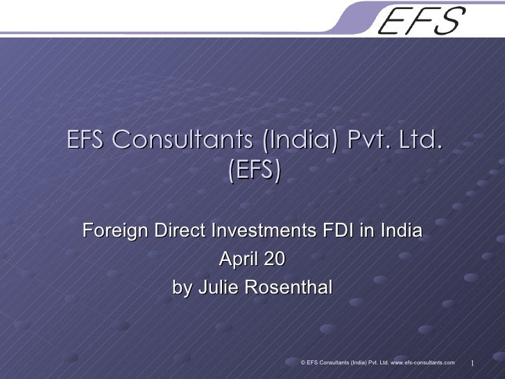 EFS Consultants (India) Pvt. Ltd. (EFS) Foreign Direct Investments FDI in India April 20 by Julie Rosenthal © EFS Consulta...