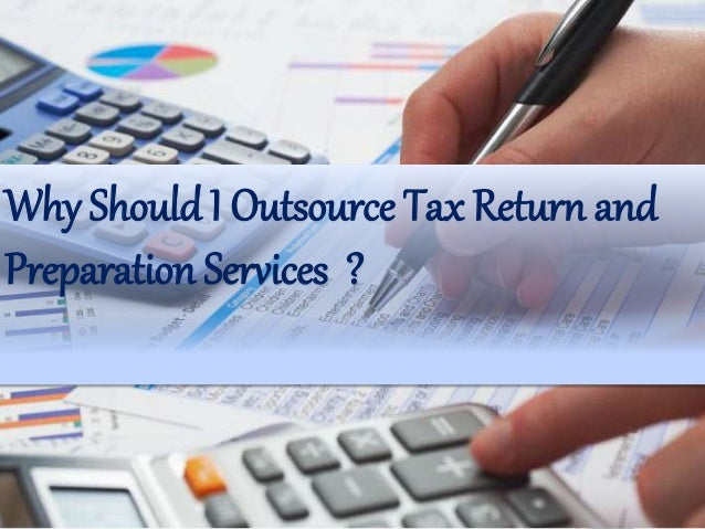 Why Should I Outsource Tax Return and Preparation Services ?
