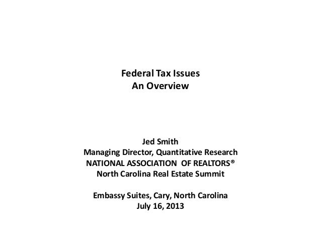 Federal Tax Issues An Overview Jed Smith Managing Director, Quantitative Research NATIONAL ASSOCIATION OF REALTORS® North ...