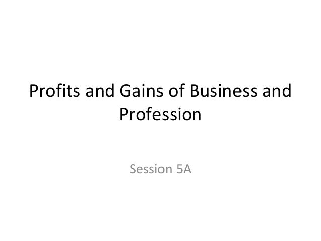 Profits and Gains of Business and Profession Session 5A