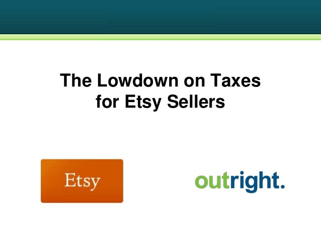 The Lowdown on Taxes    for Etsy Sellers