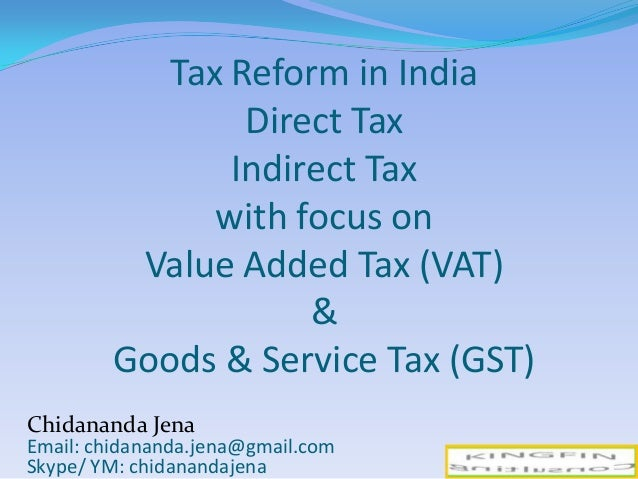Tax Reform in India Direct Tax Indirect Tax with focus on Value Added Tax (VAT) & Goods & Service Tax (GST) 1 Chidananda J...