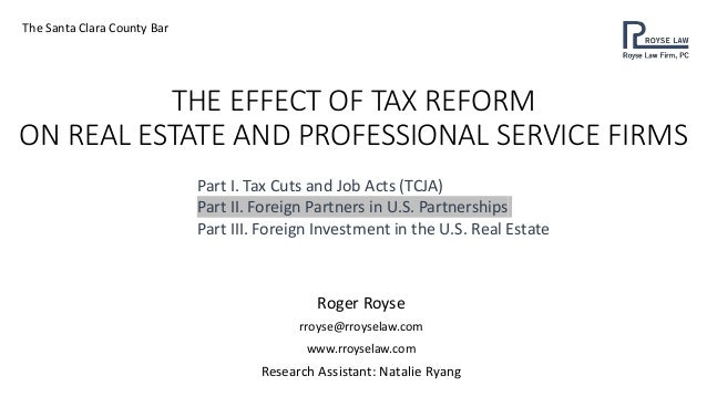 THE EFFECT OF TAX REFORM ON REAL ESTATE AND PROFESSIONAL SERVICE FIRMS Roger Royse rroyse@rroyselaw.com www.rroyselaw.com ...
