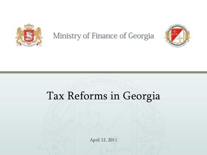 Tax Reforms in Georgia        April 12, 2011