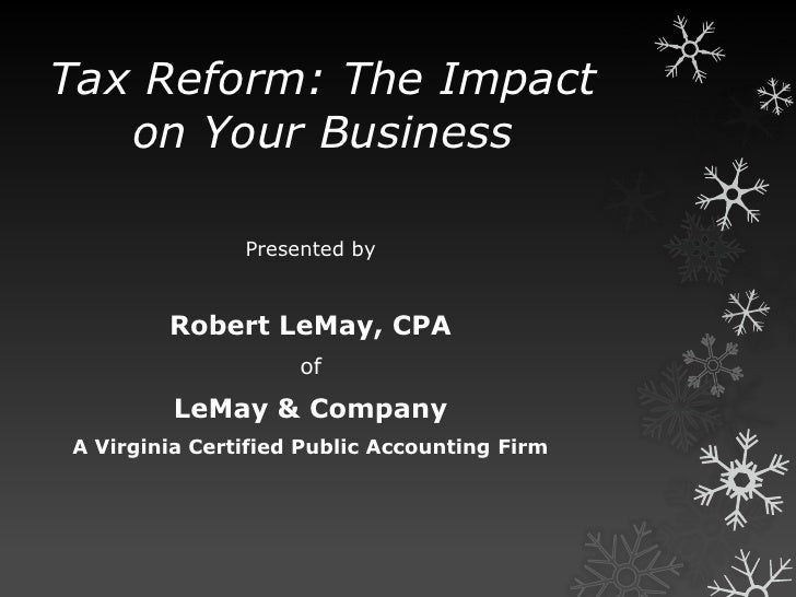 Tax Reform: The Impact on Your Business<br />Presented by<br />Robert LeMay, CPA<br />of<br />LeMay & Company<br />A Virgi...