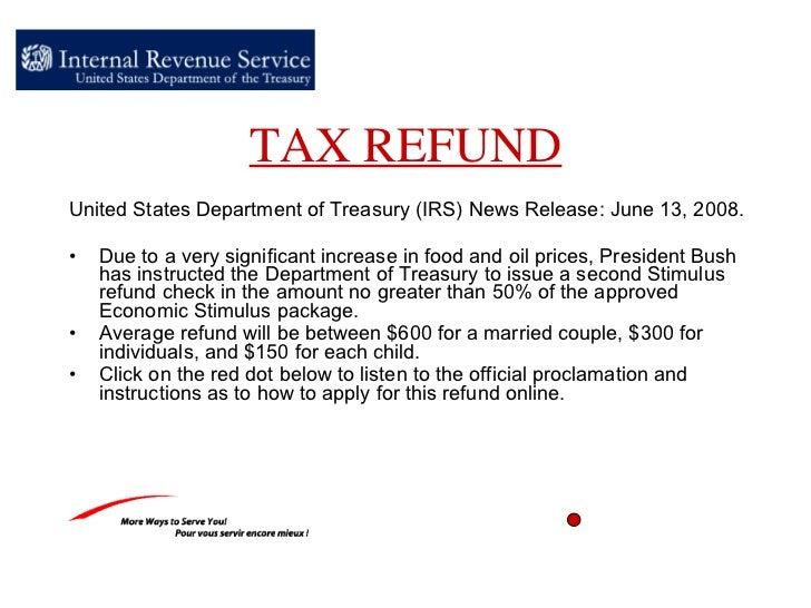 TAX REFUND <ul><li>United States Department of Treasury (IRS) News Release :  June 13, 2008 . </li></ul><ul><li>Due to a v...