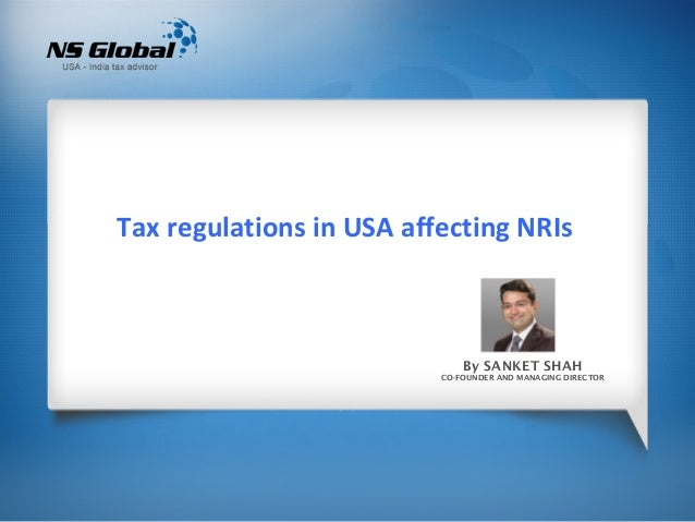 Tax regulations in USA affecting NRIs                              By SANKET SHAH                          CO-FOUNDER AND ...