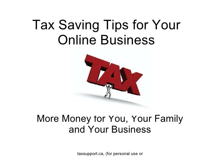 Tax Saving Tips for Your Online Business More Money for You, Your Family and Your Business