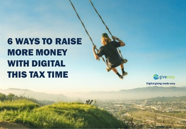 Digital	giving	made	easy 6 WAYS TO RAISE MORE MONEY WITH DIGITAL THIS TAX TIME