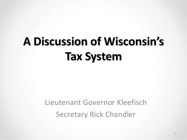 A Discussion of Wisconsin's Tax System  Lieutenant Governor Kleefisch Secretary Rick Chandler 1