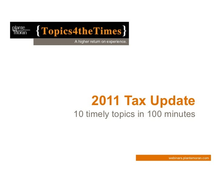A higher return on experience.         2011 Tax Update10 timely topics in 100 minutes                                 webi...