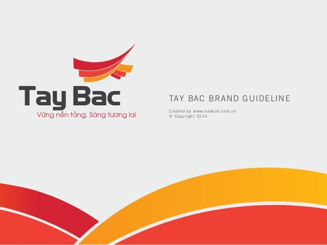 TAY BAC BRAND GUIDELINE Created by www.saokim.com.vn © Copyright 2014