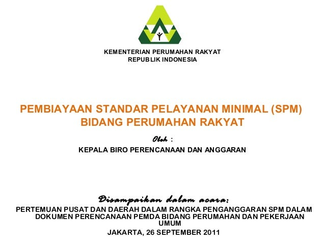 KEMENTERIAN PERUMAHAN RAKYATREPUBLIK INDONESIAPEMBIAYAAN STANDAR PELAYANAN MINIMAL (SPM)BIDANG PERUMAHAN RAKYATOleh :KEPAL...