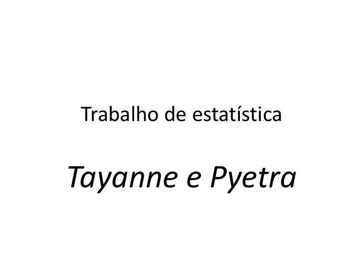 Trabalho de estatísticaTayanne e Pyetra