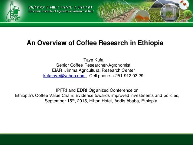 An Overview of Coffee Research in Ethiopia IPFRI and EDRI Organized Conference on Ethiopia's Coffee Value Chain: Evidence ...