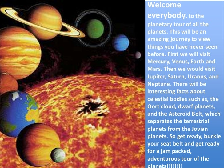 Welcome  everybody, to the planetary tour of all the planets. This will be an amazing journey to view things you have neve...