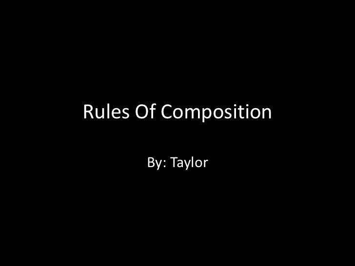 Rules Of Composition By: Taylor