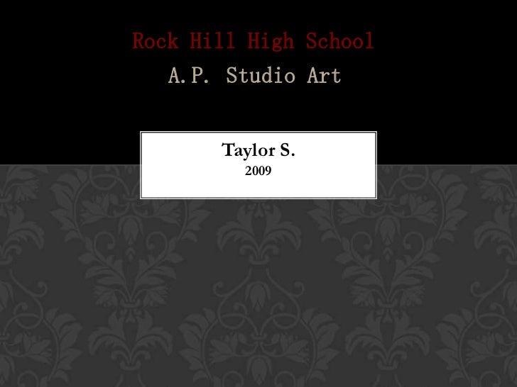 Rock Hill High School   A.P. Studio Art       Taylor S.         2009