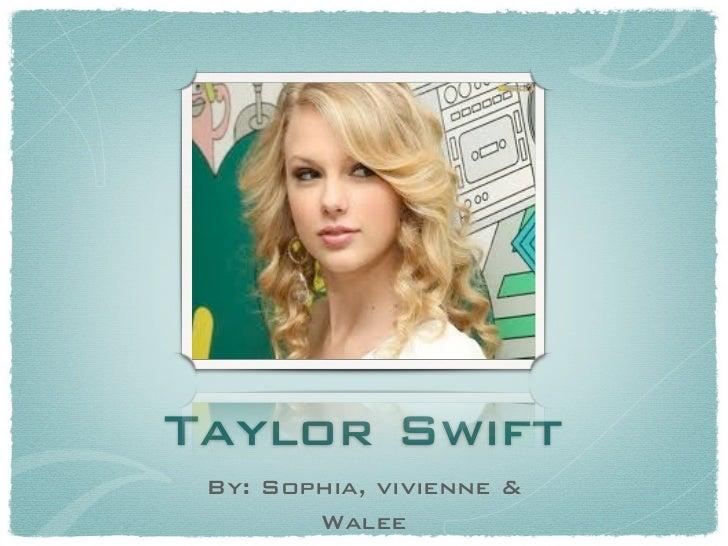 Taylor Swift By: Sophia, vivienne &        Walee