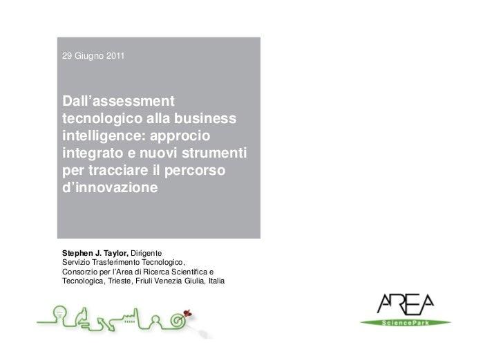29 Giugno 2011Dall'assessmenttecnologico alla businessintelligence: approciointegrato e nuovi strumentiper tracciare il pe...