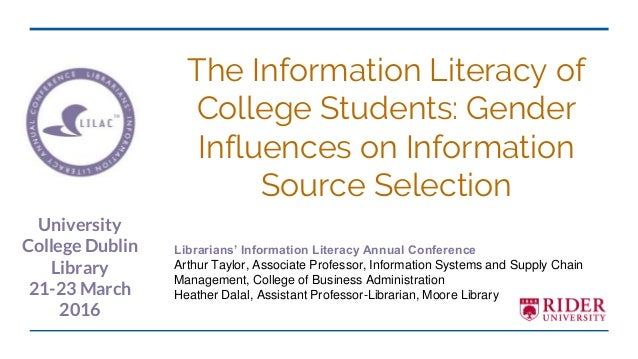 The Information Literacy of College Students: Gender Influences on Information Source Selection Librarians' Information Li...