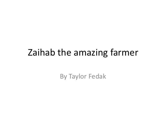 Zaihab the amazing farmer       By Taylor Fedak