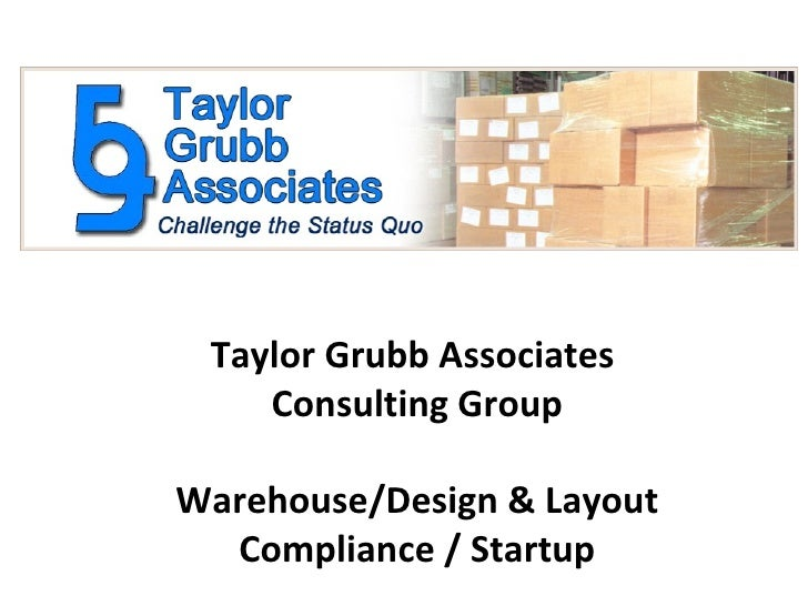 Taylor Grubb Associates    Consulting GroupWarehouse/Design & Layout  Compliance / Startup