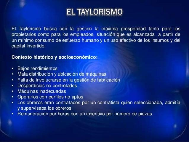 El Taylorismo busca con la gestión la máxima prosperidad tanto para los propietarios como para los empleados, situación qu...