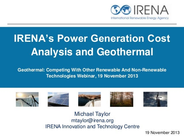 IRENA's Power Generation Cost Analysis and Geothermal Geothermal: Competing With Other Renewable And Non-Renewable Technol...