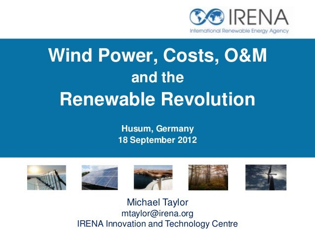Wind Power, Costs, O&M              and the Renewable Revolution            Husum, Germany           18 September 2012    ...