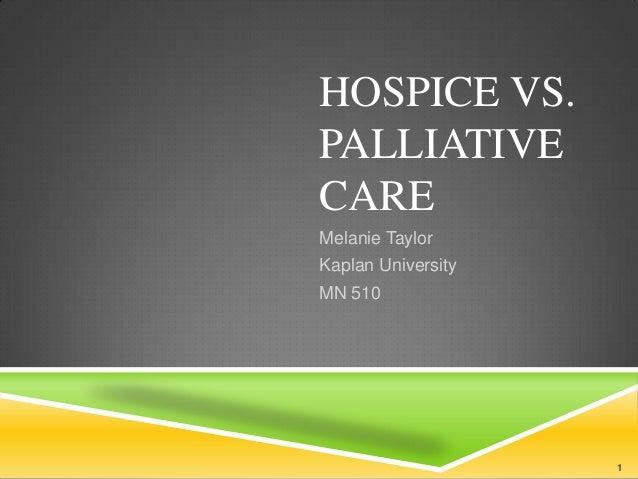 HOSPICE VS.PALLIATIVECAREMelanie TaylorKaplan UniversityMN 510                    1
